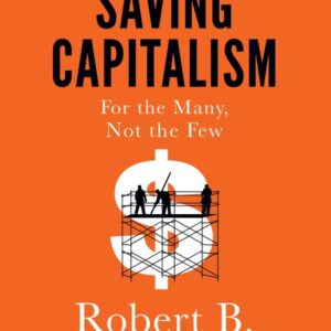 Saving Capitalism for the Many Not the Few